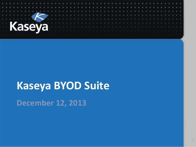 Kaseya BYOD Suite December 12, 2013  1