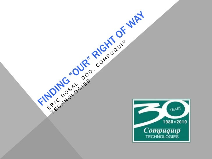 """Finding """"our"""" Right of Way<br />Eric Dosal, COO, Compuquip Technologies<br />"""