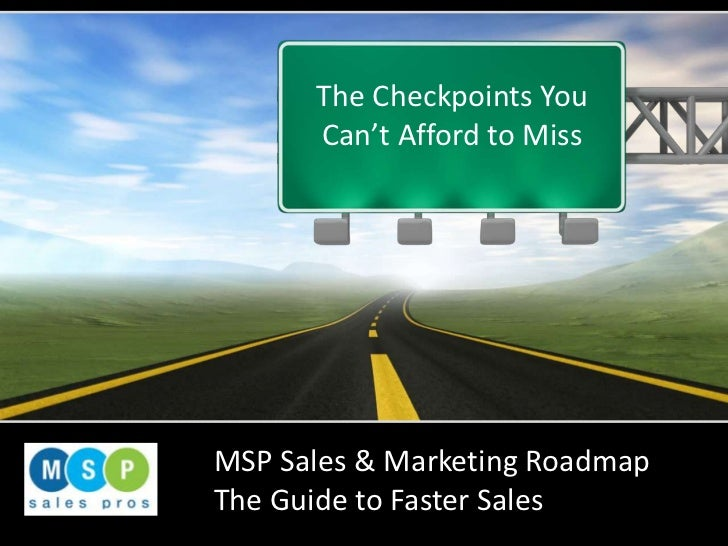 The Checkpoints You Can't Afford to Miss<br />MSP Sales & Marketing Roadmap<br />The Guide to Faster Sales <br />