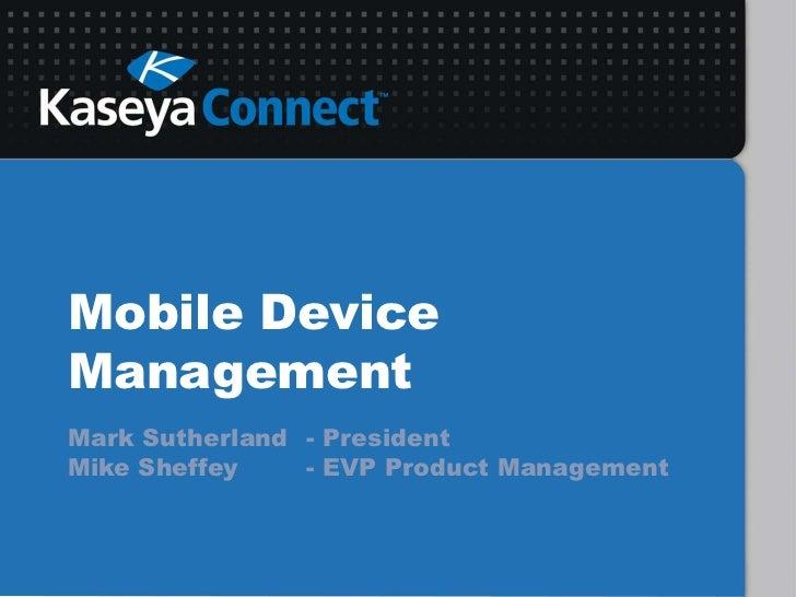 Mobile Device Management<br />Mark Sutherland- President<br />Mike Sheffey- EVP Product Management<br />