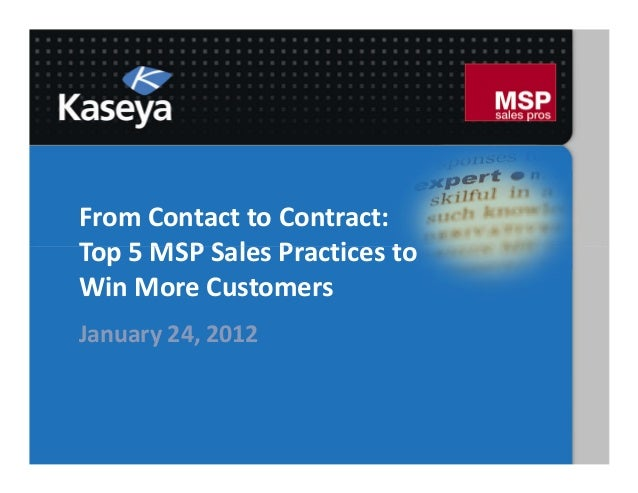 From Contact to Contract:Top 5 MSP Sales Practices toWin More CustomersJanuary 24, 2012