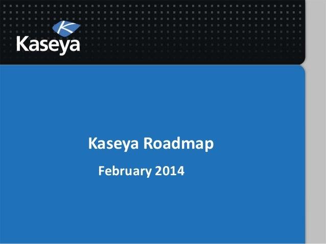 Kaseya Roadmap February 2014