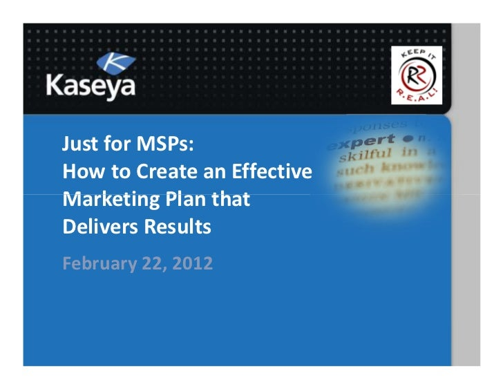 Just for MSPs:How to Create an EffectiveMarketing Plan thatDelivers ResultsFebruary 22, 2012