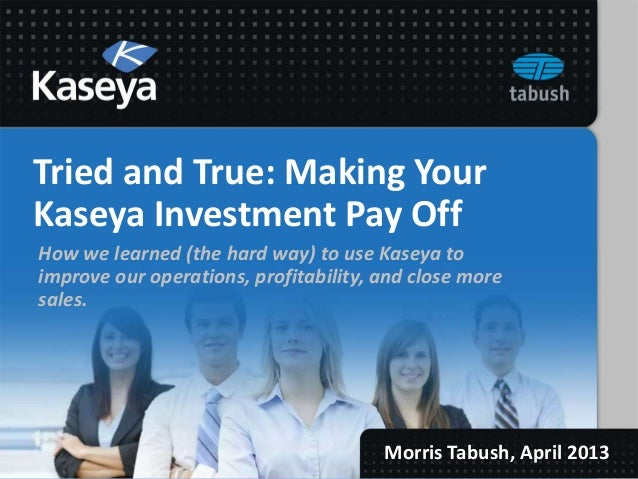 Tried and True: Making YourKaseya Investment Pay OffHow we learned (the hard way) to use Kaseya toimprove our operations, ...