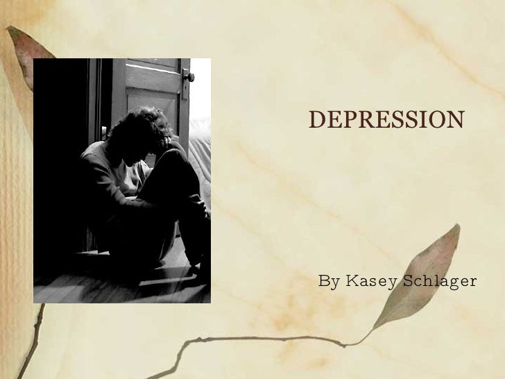 DEPRESSION By Kasey Schlager