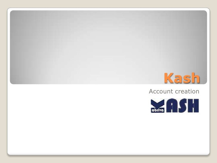 Kash<br />Accountcreation<br />