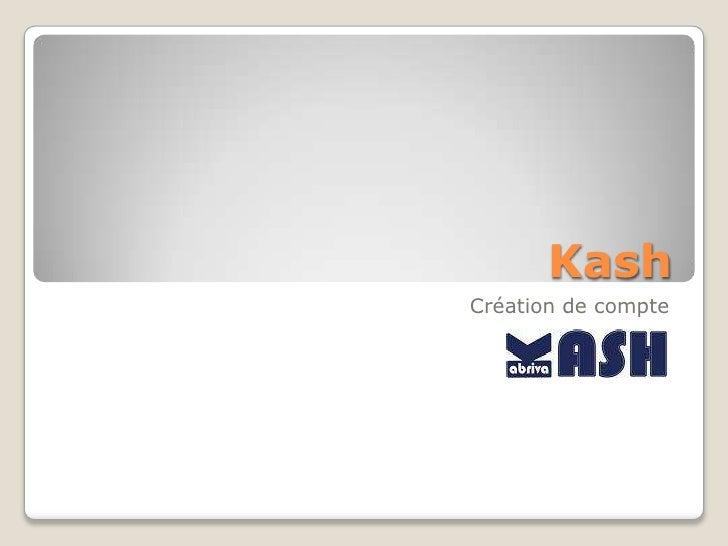 Kash<br />Création de compte<br />