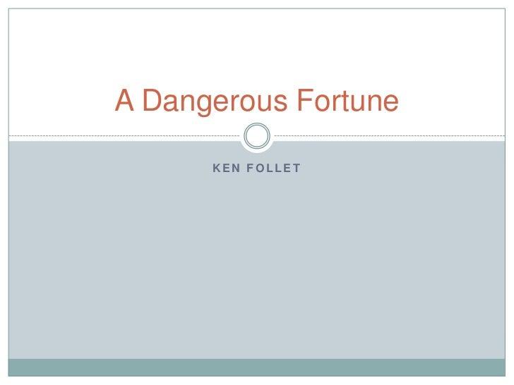 A Dangerous Fortune      KEN FOLLET
