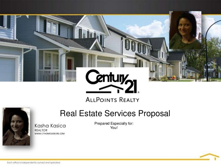 Real Estate Services Proposal<br />Prepared Especially for:<br />You!<br />Kasha Kasica<br />REALTOR<br />WWW.CTHOMESEEKER...