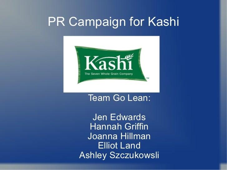 PR Campaign for Kashi Team Go Lean: Jen Edwards Hannah Griffin Joanna Hillman Elliot Land Ashley Szczukowsli