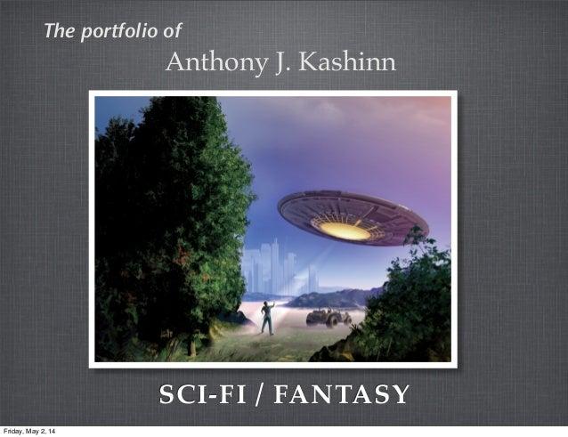 SCI-FI / FANTASY The portfolio of Anthony J. Kashinn Friday, May 2, 14