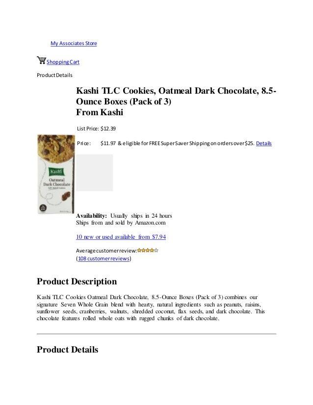My AssociatesStoreShoppingCartProductDetailsKashi TLC Cookies, Oatmeal Dark Chocolate, 8.5-Ounce Boxes (Pack of 3)From Kas...