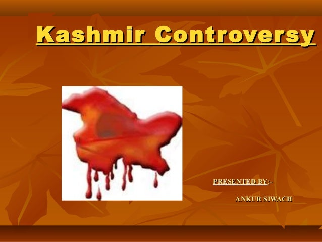 Kashmir Contr over sy  PRESENTED BY:ANKUR SIWACH
