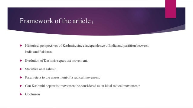 Historical context of J&K, and Kashmir conflict  Since the independence of Indian dominion and its participation into Ind...