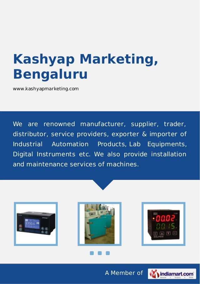 A Member of Kashyap Marketing, Bengaluru www.kashyapmarketing.com We are renowned manufacturer, supplier, trader, distribu...