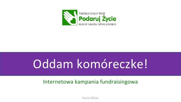 Internetowa kampania fundraisingowa Oddam komóreczke! Kasia Mitas