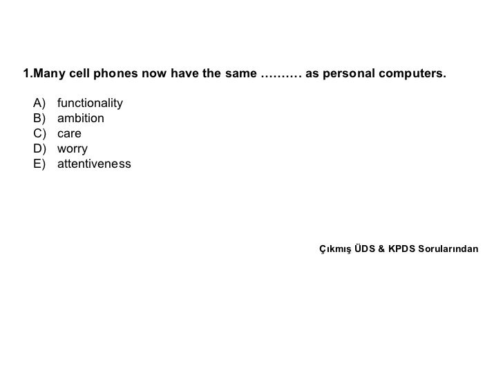 1.Many cell phones now have the same ………. as personal computers. A) functionality B) ambition C) care D) worry E) attentiv...