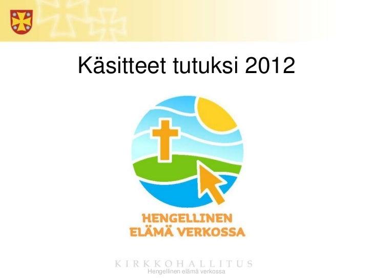 Käsitteet tutuksi 2012       Hengellinen elämä verkossa