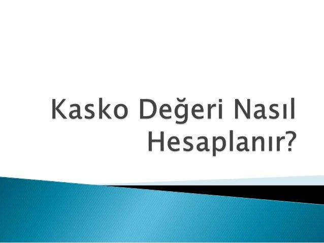 Araç kasko değeri Türkiye Sigorta Birliği tarafından 1987 yılından bu yana yayınlanan, araç kasko değer listesi ile belirl...