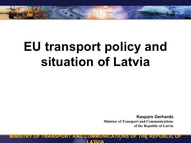 EU transport policy and       situation of Latvia                                                        Kaspars Gerhards ...