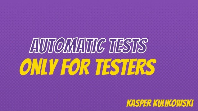 ONLY FOR TESTERS Kasper kulikowski