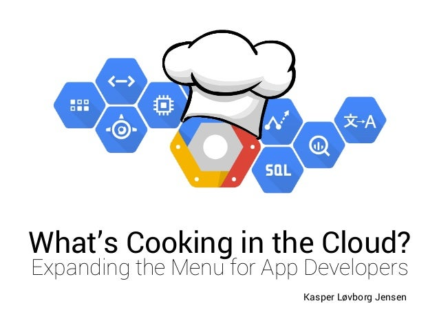 Kasper Løvborg Jensen Leafcastle Labs | Aarhus University What's Cooking in the Cloud? Expanding the Menu for App Develope...