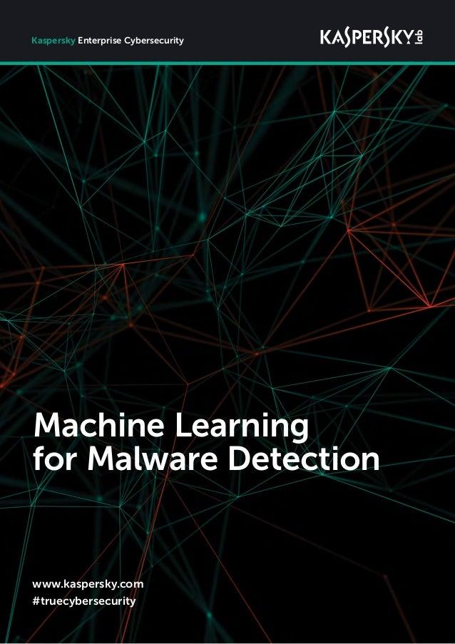 02 www.kaspersky.com #truecybersecurity Machine Learning for Malware Detection Kaspersky Enterprise Cybersecurity
