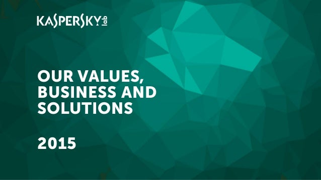OUR VALUES, BUSINESS AND SOLUTIONS 2015