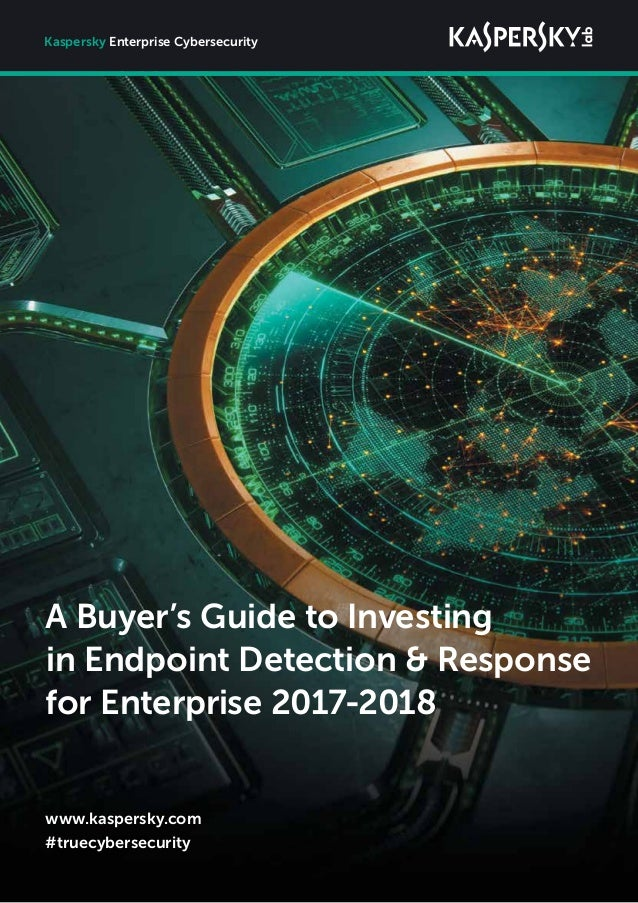 A Buyer's Guide to Investing inEndpoint Detection & Response for Enterprise 2017-2018 Kaspersky Enterprise Cybersecurity ...