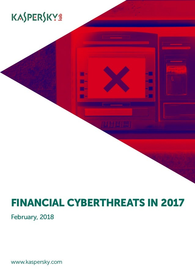 www.kaspersky.com February, 2018 FINANCIAL CYBERTHREATS IN 2017