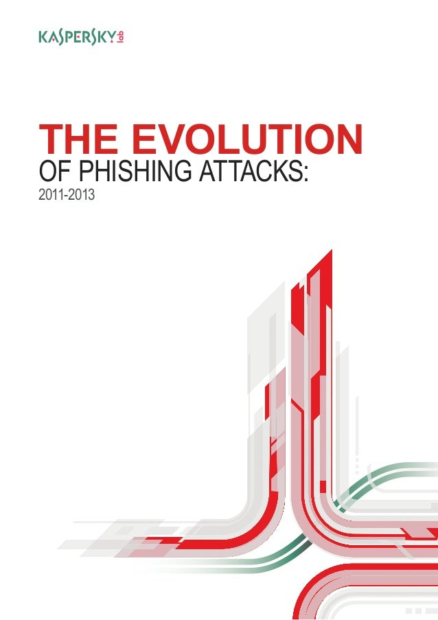 THE EVOLUTION OF PHISHING ATTACKS: 2011-2013