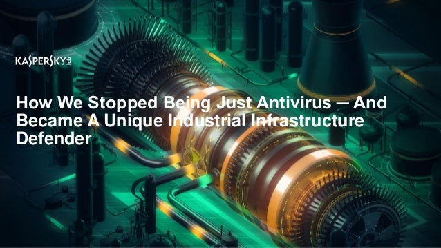 How We Stopped Being Just Antivirus ─ And Became A Unique Industrial Infrastructure Defender