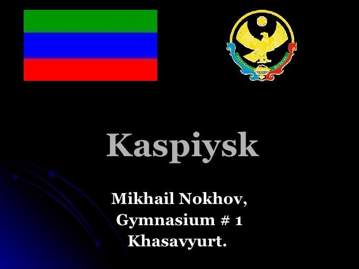 Kaspiysk Mikhail Nokhov, Gymnasium # 1 Khasavyurt.
