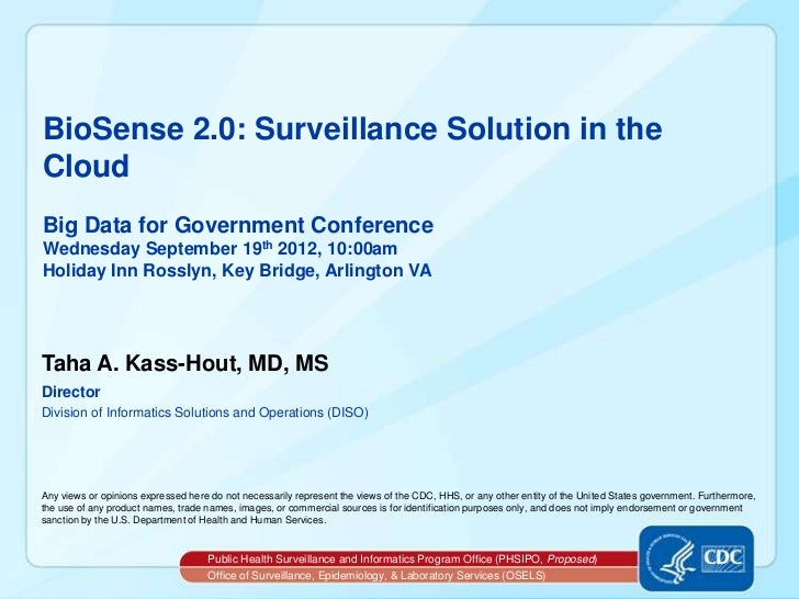 BioSense 2.0: Surveillance Solution in theCloudBig Data for Government ConferenceWednesday September 19th 2012, 10:00amHol...