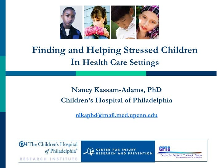 Finding and Helping Stressed Children         In Health Care Settings         Nancy Kassam-Adams, PhD      Children's Hosp...
