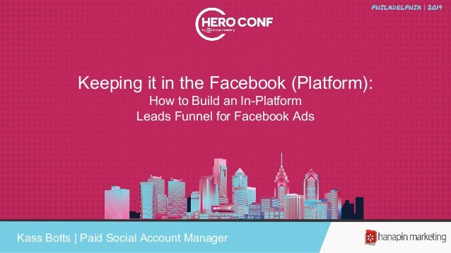 Keeping it in the Facebook (Platform): How to Build an In-Platform Leads Funnel for Facebook Ads Kass Botts | Paid Social ...