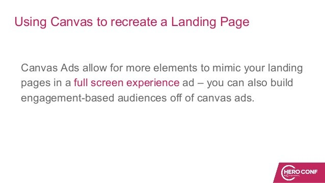 Using Canvas to recreate a Landing Page Canvas Ads allow for more elements to mimic your landing pages in a full screen ex...