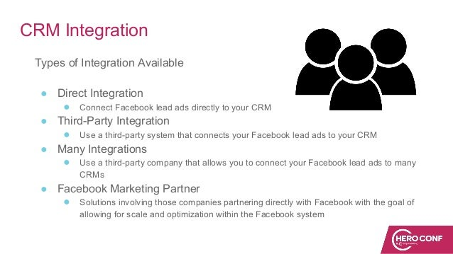 CRM Integration Types of Integration Available ● Direct Integration ● Connect Facebook lead ads directly to your CRM ● Thi...