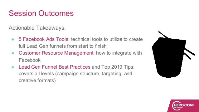 Session Outcomes Actionable Takeaways: ● 5 Facebook Ads Tools: technical tools to utilize to create full Lead Gen funnels ...