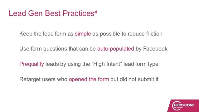 Lead Gen Best Practices⁴ Keep the lead form as simple as possible to reduce friction Use form questions that can be auto-p...