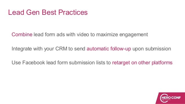 Lead Gen Best Practices Combine lead form ads with video to maximize engagement Integrate with your CRM to send automatic ...