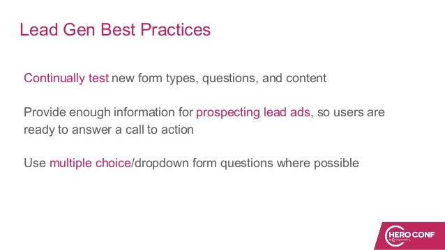 Lead Gen Best Practices Continually test new form types, questions, and content Provide enough information for prospecting...