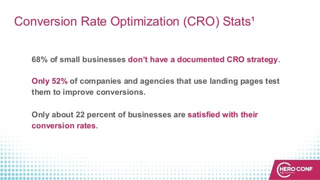 Conversion Rate Optimization (CRO) Stats¹ 68% of small businesses don't have a documented CRO strategy. Only 52% of compan...