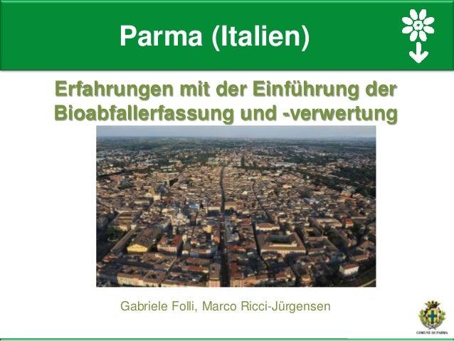 Gabriele Folli, Marco Ricci-Jürgensen Erfahrungen mit der Einführung der Bioabfallerfassung und -verwertung Parma (Italien)