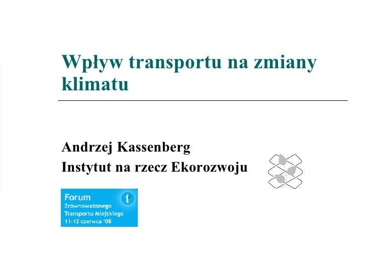Wpływ transportu na zmiany klimatu Andrzej Kassenberg Instytut na rzecz Ekorozwoju