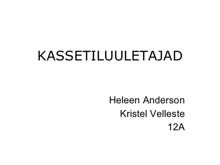KASSETILUULETAJAD Heleen Anderson Kristel Velleste 12A