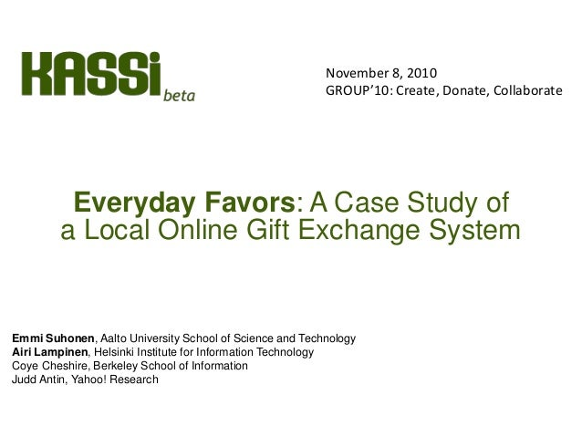 Everyday Favors: A Case Study of a Local Online Gift Exchange System Emmi Suhonen, Aalto University School of Science and ...