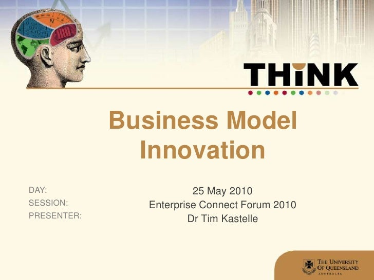Business Model Innovation<br />25 May 2010<br />Enterprise Connect Forum 2010<br />Dr Tim Kastelle<br />