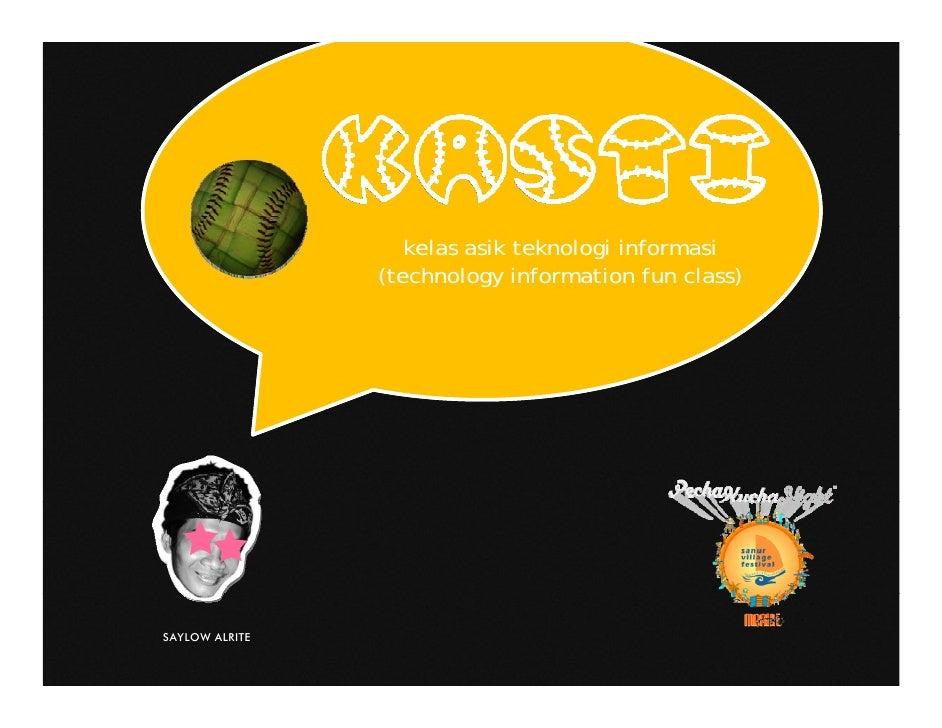 kelas asik teknologi informasi                 (technology information fun class)     SAYLOW ALRITE