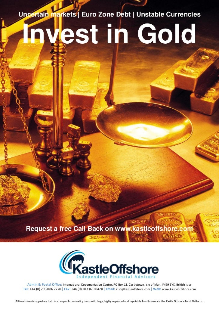 Uncertain markets   Euro Zone Debt   Unstable Currencies     Invest in Gold        Request a free Call Back on www.kastleo...